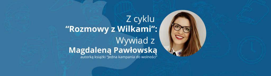 """""""Trzeba po prostu zacząć!"""" – Wywiad z Magdaleną Pawłowską"""