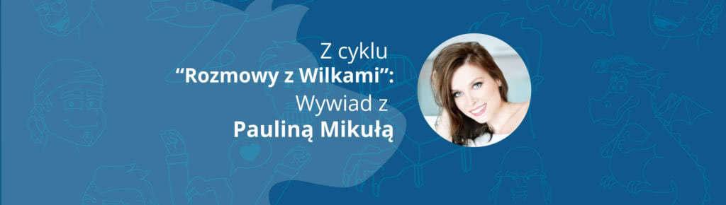 """""""Widzów traktuję jak kumpli"""" – Wywiad z Pauliną Mikułą"""