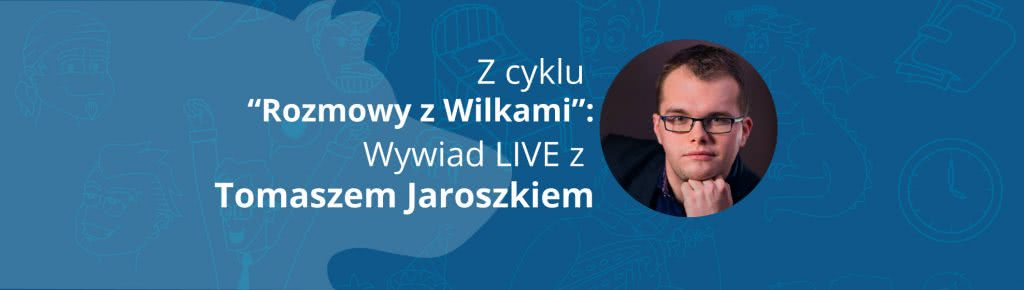 """""""Warto wyznaczać sobie nasz zakres ekspertyzy"""" – Wywiad z Tomaszem Jaroszkiem"""